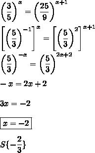 \left(\dfrac{3}{5}\right)^x=\left(\dfrac{25}{9}\right)^{x+1}\\\\\left[\left(\dfrac{5}{3}\right)^{-1}\right]^x=\left[\left(\dfrac{5}{3}\right)^2\right]^{x+1}\\\\\left(\dfrac{5}{3}\right)^{-x}=\left(\dfrac{5}{3}\right)^{2x+2}\\\\-x=2x+2\\\\3x=-2\\\\\boxed{x=-2}\\\\S\{-\dfrac{2}{3}\}