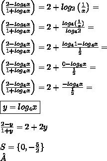 \left(\frac{2-log_4x}{1+log_4x}\right)=2+log_2\left(\frac{1}{x}\right)=\\\\\left(\frac{2-log_4x}{1+log_4x}\right)=2+\frac{log_4(\frac{1}{x})}{log_42}=\\\\\left(\frac{2-log_4x}{1+log_4x}\right)=2+\frac{log_41-log_4x}{\frac{1}{2}}=\\\\\left(\frac{2-log_4x}{1+log_4x}\right)=2+\frac{0-log_4x}{\frac{1}{2}}=\\\\\left(\frac{2-log_4x}{1+log_4x}\right)=2+\frac{-log_4x}{\frac{1}{2}}=\\\\\boxed{y=log_4x}\\\\\frac{2-y}{1+y}=2+2y\\\\S=\{0,-\frac{5}{2}\}\\