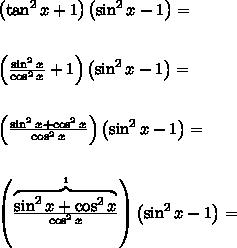 \left(\tan^2x+1\right)\left(\sin^2x-1\right)=\\\\\\\left(\frac{\sin^2x}{\cos^2x}+1\right)\left(\sin^2x-1\right)=\\\\\\\left(\frac{\sin^2x+\cos^2x}{\cos^2x}\right)\left(\sin^2x-1\right)=\\\\\\\left(\frac{\overbrace{\sin^2x+\cos^2x}^{1}}{\cos^2x}\right)\left(\sin^2x-1\right)=