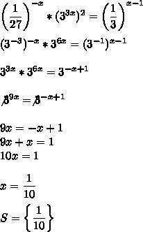 \left( \dfrac{1}{27}\right)^{-x}*(3^{3x})^2=\left( \dfrac{1}{3}\right)^{x-1}\\\\(3^{-3})^{-x}*3^{6x}=(3^{-1})^{x-1}\\\\3^{3x}*3^{6x}=3^{-x+1}\\\\\not3^{9x}=\not3^{-x+1}\\\\9x=-x+1\\9x+x=1\\10x=1\\\\x= \dfrac{1}{10}\\\\S=\left\{ \dfrac{1}{10}\right\}