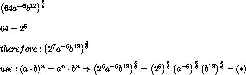 \left(64a^{-6}b^{12}\right)^\frac{5}{6}\\\\64=2^6\\\\therefore:\left(2^7a^{-6}b^{12}\right)^\frac{5}{6}\\\\use:(a\cdot b)^n=a^n\cdot b^n\Rightarrow\left(2^6a^{-6}b^{12}\right)^\frac{5}{6}=\left(2^6\right)^\frac{5}{6}\left(a^{-6}\right)^\frac{5}{6}\left(b^{12}\right)^\frac{5}{6}=(*)