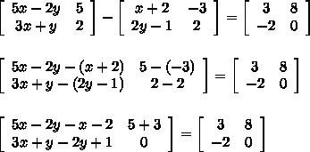 \left[\begin{array}{cc}5x-2y&5\\3x+y&2\end{array}\right]-\left[\begin{array}{cc}x+2&-3\\2y-1&2\end{array}\right]=\left[\begin{array}{cc}3&8\\-2&0\end{array}\right] \\\\\\\left[\begin{array}{cc}5x-2y-(x+2)&5-(-3)\\3x+y-(2y-1)&2-2\end{array}\right]=\left[\begin{array}{cc}3&8\\-2&0\end{array}\right]\\\\\\\left[\begin{array}{cc}5x-2y-x-2&5+3\\3x+y-2y+1&0\end{array}\right]=\left[\begin{array}{cc}3&8\\-2&0\end{array}\right]