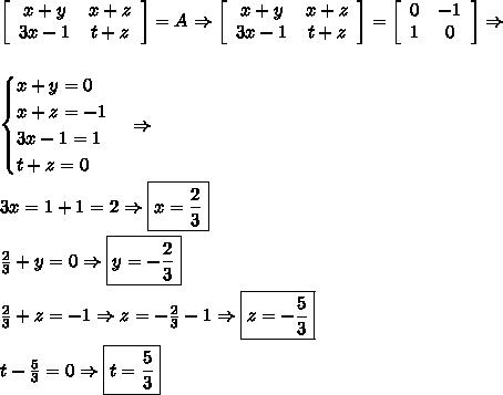 \left[\begin{array}{cc}x+y&x+z\\3x-1&t+z\end{array}\right]=A\Rightarrow\left[\begin{array}{cc}x+y&x+z\\3x-1&t+z\end{array}\right]=\left[\begin{array}{cc}0&-1\\1&0\end{array}\right]\Rightarrow\\\\\\\begin{cases}x+y=0\\x+z=-1\\3x-1=1\\t+z=0\end{cases}\Rightarrow\\\\3x=1+1=2\Rightarrow \boxed{x=\frac23}\\\\\frac23+y=0\Rightarrow\boxed{y=-\frac23}\\\\\frac23+z=-1\Rightarrow z=-\frac23-1\Rightarrow\boxed{z=-\frac53}\\\\t-\frac53=0\Rightarrow\boxed{t=\frac53}