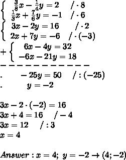 \left\{\begin{array}{ccc}\frac{3}{8}x-\frac{1}{4}y=2&/\cdot8\\\frac{1}{3}x+\frac{7}{6}y=-1&/\cdot6\end{array}\right\\  \left\{\begin{array}{ccc}3x-2y=16&/\cdot2\\2x+7y=-6&/\cdot(-3)\end{array}\right\\+\left\{\begin{array}{ccc}6x-4y=32\\-6x-21y=18\end{array}\right\\-----------\\.\ \ \ \ \ \ -25y=50\ \  \ \ /:(-25)\\.\ \ \ \ \ \ \ \ \ y=-2\\\\3x-2\cdot(-2)=16\\3x+4=16\ \ \ \ /-4\\3x=12\ \ \ \ /:3\\x=4\\\\Answer:x=4;\ y=-2\to(4;-2)