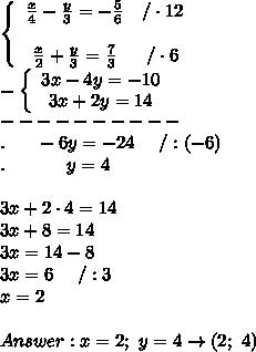 \left\{\begin{array}{ccc}\frac{x}{4}-\frac{y}{3}=-\frac{5}{6}&/\cdot12\\\\\frac{x}{2}+\frac{y}{3}=\frac{7}{3}&/\cdot6\end{array}\right\\  -\left\{\begin{array}{ccc}3x-4y=-10\\3x+2y=14\end{array}\right\\----------\\.\ \ \ \ \ -6y=-24\ \ \ \ /:(-6)\\.\ \ \ \ \ \ \ \ \ \ y=4\\\\3x+2\cdot4=14\\3x+8=14\\3x=14-8\\3x=6\ \ \ \ /:3\\x=2\\\\Answer:x=2;\ y=4\to(2;\ 4)