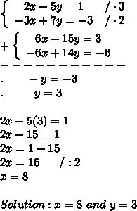 \left\{\begin{array}{ccc}2x-5y=1&/\cdot3\\-3x+7y=-3&/\cdot2\end{array}\right\\\\+\left\{\begin{array}{ccc}6x-15y=3\\-6x+14y=-6\end{array}\right\\-----------\\.\ \ \ \ \ \ -y=-3\\.\ \ \ \ \ \ \ \ y=3\\\\2x-5(3)=1\\2x-15=1\\2x=1+15\\2x=16\ \ \ \ \ /:2\\x=8\\\\Solution:x=8\ and\ y=3