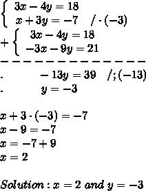 \left\{\begin{array}{ccc}3x-4y=18\\x+3y=-7&/\cdot(-3)\end{array}\right\\+\left\{\begin{array}{ccc}3x-4y=18\\-3x-9y=21\end{array}\right\\-------------\\.\ \ \ \ \ \ \ \ \ -13y=39\ \ \ /;(-13)\\.\ \ \ \ \ \ \ \ \ \ y=-3\\\\x+3\cdot(-3)=-7\\x-9=-7\\x=-7+9\\x=2\\\\Solution:x=2\ and\ y=-3
