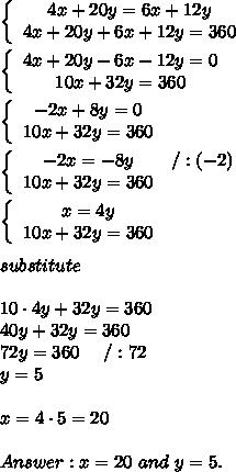 \left\{\begin{array}{ccc}4x+20y=6x+12y\\4x+20y+6x+12y=360\end{array}\right\\\\\left\{\begin{array}{ccc}4x+20y-6x-12y=0\\10x+32y=360\end{array}\right\\\\\left\{\begin{array}{ccc}-2x+8y=0\\10x+32y=360\end{array}\right\\\\\left\{\begin{array}{ccc}-2x=-8y&/:(-2)\\10x+32y=360\end{array}\right\\\\\left\{\begin{array}{ccc}x=4y\\10x+32y=360\end{array}\right\\\\substitute\\\\10\cdot4y+32y=360\\40y+32y=360\\72y=360\ \ \ \ /:72\\y=5\\\\x=4\cdot5=20\\\\Answer:x=20\ and\ y=5.