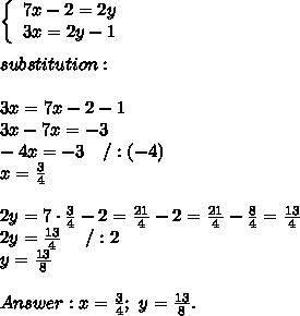 \left\{\begin{array}{ccc}7x-2=2y\\3x=2y-1\end{array}\right\\\\substitution:\\\\3x=7x-2-1\\3x-7x=-3\\-4x=-3\ \ \ /:(-4)\\x=\frac{3}{4}\\\\2y=7\cdot\frac{3}{4}-2=\frac{21}{4}-2=\frac{21}{4}-\frac{8}{4}=\frac{13}{4}\\2y=\frac{13}{4}\ \ \ \ /:2\\y=\frac{13}{8}\\\\Answer:x=\frac{3}{4};\ y=\frac{13}{8}.