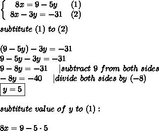 \left\{\begin{array}{ccc}8x=9-5y&(1)\8x-3y=-31&(2)\end{array}\right\\subtitute\ (1)\ to\ (2)\\(9-5y)-3y=-31\9-5y-3y=-31\9-8y=-31\ \ \ \ |subtract\ 9\ from\ both\ sides\-8y=-40\ \ \ \ |divide\ both\ sides\ by\ (-8)\\boxed{y=5}\\subtitute\ value\ of\ y\ to\ (1):\\8x=9-5\cdot5