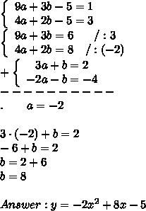\left\{\begin{array}{ccc}9a+3b-5=1\\4a+2b-5=3\end{array}\right\\\left\{\begin{array}{ccc}9a+3b=6&/:3\\4a+2b=8&/:(-2)\end{array}\right\\+\left\{\begin{array}{ccc}3a+b=2\\-2a-b=-4\end{array}\right\\----------\\.\ \ \ \ \ \ a=-2\\\\3\cdot(-2)+b=2\\-6+b=2\\b=2+6\\b=8\\\\Answer:y=-2x^2+8x-5