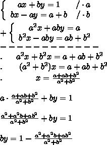 \left\{\begin{array}{ccc}ax+by=1&/\cdot a\\bx-ay=a+b&/\cdot b\end{array}\right\\\\+\left\{\begin{array}{ccc}a^2x+aby=a\\b^2x-aby=ab+b^2\end{array}\right\\------------\\.\ \ \ \ \ a^2x+b^2x=a+ab+b^2\\.\ \ \ \ \ \ (a^2+b^2)x=a+ab+b^2\\.\ \ \ \ \ \ \ \  \ \ \ \ x=\frac{a+ab+b^2}{a^2+b^2}\\\\a\cdot\frac{a+ab+b^2}{a^2+b^2}+by=1\\\\\frac{a^2+a^2b+ab^2}{a^2+b^2}+by=1\\\\by=1-\frac{a^2+a^2b+ab^2}{a^2+b^2}