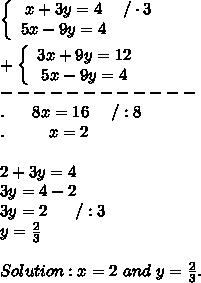 \left\{\begin{array}{ccc}x+3y=4&/\cdot3\\5x-9y=4\end{array}\right\\\\+\left\{\begin{array}{ccc}3x+9y=12\\5x-9y=4\end{array}\right\\------------\\.\ \ \ \ \ 8x=16\ \ \ \ /:8\\.\ \ \ \ \ \ \ \ x=2\\\\2+3y=4\\3y=4-2\\3y=2\ \ \ \ \ /:3\\y=\frac{2}{3}\\\\Solution:x=2\ and\ y=\frac{2}{3}.