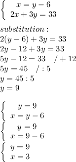 \left\{\begin{array}{ccc}x=y-6\\2x+3y=33\end{array}\right\\\\substitution:\\2(y-6)+3y=33\\2y-12+3y=33\\5y-12=33\ \ \ /+12\\5y=45\ \ \ /:5\\y=45:5\\y=9\\\\\left\{\begin{array}{ccc}y=9\\x=y-6\end{array}\right\\\left\{\begin{array}{ccc}y=9\\x=9-6\end{array}\right\\\left\{\begin{array}{ccc}y=9\\x=3\end{array}\right