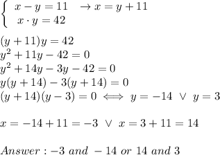 \left\{\begin{array}{ccc}x-y=11&\to x=y+11\\x\cdot y=42\end{array}\right\\\\(y+11)y=42\\y^2+11y-42=0\\y^2+14y-3y-42=0\\y(y+14)-3(y+14)=0\\(y+14)(y-3)=0\iff y=-14\ \vee\ y=3\\\\x=-14+11=-3\ \vee\ x=3+11=14\\\\Answer:-3\ and\ -14\ or\ 14\ and\ 3