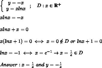 \left\{\begin{array}{ccc}y=-x\\y=xlnx\end{array}\right;\ \ \ D:x\in\mathbb{R^+}\\\\xlnx=-x\\\\xlnx+x=0\\\\x(lnx+1)=0\iff x=0\notin D\ or\ lnx+1=0\\\\lnx=-1\iff x=e^{-1}\to x=\frac{1}{e}\in D\\\\Answer:x=\frac{1}{e}\ and\ y=-\frac{1}{e}