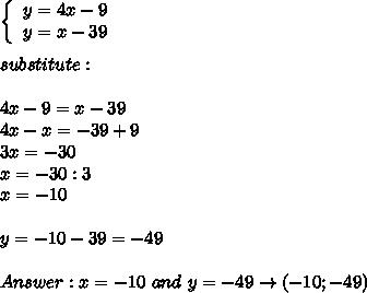 \left\{\begin{array}{ccc}y=4x-9\\y=x-39\end{array}\right\\\\substitute:\\\\4x-9=x-39\\4x-x=-39+9\\3x=-30\\x=-30:3\\x=-10\\\\y=-10-39=-49\\\\Answer:x=-10\ and\ y=-49\to(-10;-49)