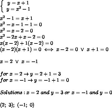 \left\{\begin{array}{ccc}y=x+1\\y=x^2-1\end{array}\right\\\\x^2-1=x+1\\x^2-x-1-1=0\\x^2-x-2=0\\x^2-2x+x-2=0\\x(x-2)+1(x-2)=0\\(x-2)(x+1)=0\iff x-2=0\ \vee\ x+1=0\\\\x=2\ \vee\ x=-1\\\\for\ x=2\to y=2+1=3\\for\ x=-1\to y=-1+1=0\\\\Solutions:x=2\ and\ y=3\ or\ x=-1\ and\ y=0\\\\(2;\ 3);\ (-1;\ 0)