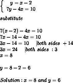 \left\{\begin{array}{ccc}y=x-2\\7y-4x=10\end{array}\right\\\\substitute\\\\7(x-2)-4x=10\\7x-14-4x=10\\3x-14=10\ \ \ \  both\ sides\ +14\\3x=24\ \ \ \  both\ sides\ :3\\x=8\\\\y=8-2=6\\\\Solution:x=8\ and\ y=6