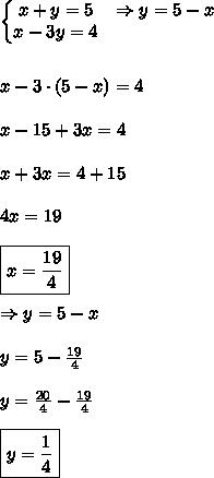 \left\{\begin{matrix}x+y=5 & \Rightarrow y=5-x \\ x-3y=4 & \end{matrix}\right.\\\\\\x - 3 \cdot (5-x)=4\\\\x-15+3x = 4\\\\x+3x = 4+15\\\\4x = 19\\\\\boxed{x = \frac{19}{4}}\\\\\Rightarrow y = 5-x\\\\y = 5-\frac{19}{4}\\\\y = \frac{20}{4}-\frac{19}{4}\\\\\boxed{y = \frac{1}{4}}