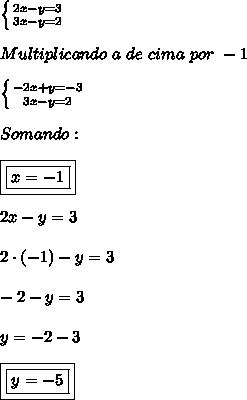 \left \{ {{2x-y=3} \atop {3x-y=2}} \right. \\\\ Multiplicando \ a \ de \ cima \ por \ -1 \\\\ \left \{ {{-2x+y=-3} \atop {3x-y=2}} \right. \\\\ Somando: \\\\ \boxed{\boxed{x = -1}} \\\\ 2x-y = 3 \\\\ 2 \cdot (-1) - y = 3 \\\\ -2-y = 3 \\\\ y = -2-3 \\\\ \boxed{\boxed{y = -5}}