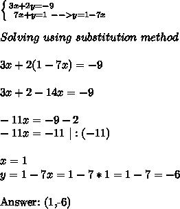 \left \{ {{3x+2y=-9\ \ \ \ \ \ \ \ \ \ \ \ \ \ \ } \atop {7x+y=1}\ -->y=1-7x} \right.\\\\Solving\ using\ substitution\ method\\\\ 3x+2(1-7x)=-9\\\\3x+2-14x=-9\\\\-11x=-9-2\\-11x=-11\ |:(-11)\\\\x=1\\y=1-7x=1-7*1=1-7=-6\\Answer:\ (1,-6)