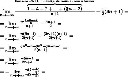\lim\limits_{n\to+\infty}\frac{\overbrace{1+4+7+...+(3n-2)}^{\text{Soma da PA (1, ..., 3n-2), de raz\~ao 3, com n termos}}}{n+1}-\frac12(3n+1)=\\\\=\lim\limits_{n\to+\infty}\frac{n\cdot\frac{1+3n-2}{2}}{n+1}-\frac{3n+1}2=\\\\=\lim\limits_{n\to+\infty}\frac{n(3n-1)}{2(n+1)}-\frac{(3n+1)(n+1)}{2(n+1)}=\\\\=\lim\limits_{n\to+\infty}\frac{3n^2-n-3n^2-3n-n-1}{2(n+1)}=\\\\=\lim\limits_{n\to+\infty}\frac{-5n-1}{2n+2}=\\\\=-\lim\limits_{n\to+\infty}\frac{n(5+\frac1 n)}{n(2+\frac2 n)}=