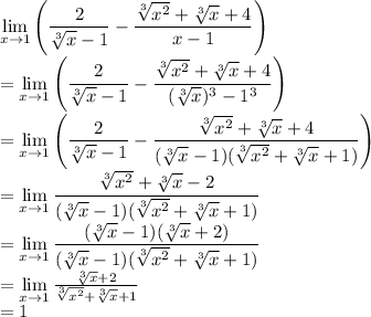 \lim\limits_{x\to 1} \left(\dfrac{2}{\sqrt[3]{x}-1} - \dfrac{\sqrt[3]{x^2}+\sqrt[3]{x}+4}{x-1}\right)\\=\lim\limits_{x\to 1}\left(\dfrac{2}{\sqrt[3]{x}-1} - \dfrac{\sqrt[3]{x^2}+\sqrt[3]{x}+4}{(\sqrt[3]{x})^3 - 1^3}\right)\\=\lim\limits_{x\to 1}\left(\dfrac{2}{\sqrt[3]{x}-1} - \dfrac{\sqrt[3]{x^2}+\sqrt[3]{x}+4}{(\sqrt[3]{x} - 1)(\sqrt[3]{x^2}+\sqrt[3]{x}+1)}\right)\\=\lim\limits_{x\to 1}\dfrac{\sqrt[3]{x^2}+\sqrt[3]{x}-2}{(\sqrt[3]{x} - 1)(\sqrt[3]{x^2}+\sqrt[3]{x}+1)}\\=\lim\limits_{x\to 1}\dfrac{(\sqrt[3]{x} - 1)(\sqrt[3]{x}+2)}{(\sqrt[3]{x} - 1)(\sqrt[3]{x^2}+\sqrt[3]{x}+1)}\\=\lim\limits_{x\to 1}\frac{\sqrt[3]{x}+2}{\sqrt[3]{x^2}+\sqrt[3]{x}+1}\\=1