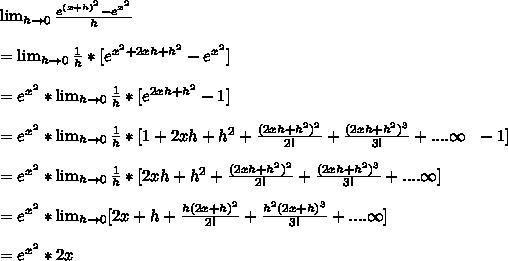 \lim_{h \to 0} \frac{e^{(x+h)^2}-e^{x^2}}{h}\\\\= \lim_{h \to 0} \frac{1}{h}*[e^{x^2+2xh+h^2}-e^{x^2}]\\\\=e^{x^2}*\lim_{h \to 0} \frac{1}{h}*[e^{2xh+h^2}-1]\\\\=e^{x^2}*\lim_{h \to 0} \frac{1}{h}*[1+2xh+h^2+\frac{(2xh+h^2)^2}{2!}+\frac{(2xh+h^2)^3}{3!}+....\infty\ \ -1]\\\\=e^{x^2}*\lim_{h \to 0} \frac{1}{h}*[2xh+h^2+\frac{(2xh+h^2)^2}{2!}+\frac{(2xh+h^2)^3}{3!}+....\infty]\\\\=e^{x^2}*\lim_{h \to 0} [2x+h+\frac{h(2x+h)^2}{2!}+\frac{h^2(2x+h)^3}{3!}+....\infty]\\\\=e^{x^2}*2x\\