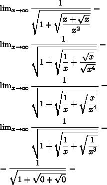 \lim_{x\to\infty}\dfrac{1}{\sqrt{1+\sqrt{\dfrac{x+\sqrt x}{x^2}}}}=\\\lim_{x\to\infty}\dfrac{1}{\sqrt{1+\sqrt{\dfrac{1}{x}+\dfrac{\sqrt x}{\sqrt{x^4}}}}}=\\\lim_{x\to\infty}\dfrac{1}{\sqrt{1+\sqrt{\dfrac{1}{x}+\sqrt{\dfrac{x}{x^4}}}}}=\\\lim_{x\to\infty}\dfrac{1}{\sqrt{1+\sqrt{\dfrac{1}{x}+\sqrt{\dfrac{1}{x^3}}}}}=\\=\dfrac{1}{\sqrt{1+\sqrt{0+\sqrt{0}}}}=\\