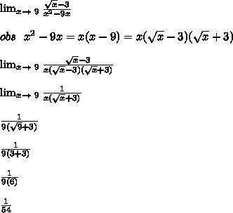 \lim_{x \to \ 9} \frac{\sqrt{x} - 3}{x^{2}-9x}\\ \\ obs \ \ x^{2}-9x=x(x-9)=x(\sqrt{x} - 3)(\sqrt{x} + 3)\\ \\ \lim_{x \to \ 9} \frac{\sqrt{x} - 3}{x(\sqrt{x} - 3)(\sqrt{x} + 3)}\\ \\ \lim_{x \to \ 9} \frac{1}{x(\sqrt{x} + 3)}\\ \\ \frac{1}{9(\sqrt{9} + 3)}\\ \\ \frac{1}{9(3 + 3)}\\ \\ \frac{1}{9(6)}\\ \\ \frac{1}{54}\\