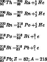 \limits^{230}_{90}{Th} = \limits^{226}_{88}{Ra}+\limits^{4}_{2}{He}\\\\ \limits^{226}_{88}{Ra} = \limits^{222}_{86}{Rn}+\limits^{4}_{2}{He}\\\\ \limits^{222}_{86}{Rn} = \limits^{218}_{84}{Po}+\limits^{4}_{2}{He}\\\\ \limits^{218}_{84}{Po} = \limits^{218}_{83}{Bi}+\limits^{0}_{1}{e}\\\\ \limits^{218}_{83}{Bi} = \limits^{218}_{82}{Pb}+\limits^{0}_{1}{e}\\\\ \limits^{218}_{82}{Pb}; Z=82; A=218