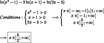 \ln(x^2-1)=2\ln(x+1)+\ln(2x-5)\\\\Conditions : \left\{\begin{matrix}x^2-1>0\\x+1>0\\2x-5>0\end{matrix}\right.\ \ \ \Longrightarrow \left\{\begin{matrix}x\in]-\infty;-1[\cup]1;+\infty[\\x\in]-1;+\infty[\\x\in]\dfrac{5}{2};+\infty[\end{matrix}\right.\\\\\\\ \ \ \Longrightarrow \boxed{x\in]\dfrac{5}{2};+\infty[}