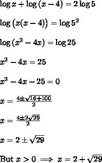 \log{x} + \log{(x-4)} = 2 \log{5}\\\\\log{\big(x(x-4)\big)} = \log{5^2}\\\\\log{(x^2-4x)} = \log{25} \\\\x^2-4x = 25\\\\x^2-4x-25=0 \\\\x = \frac{4 \pm\sqrt{16+100}}{2} \\\\x = \frac{4\pm2\sqrt{29}}{2} \\\\x = 2 \pm \sqrt{29} \\\\\text{But } x > 0 \implies x = 2 + \sqrt{29}