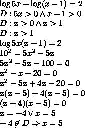 \log5x+\log(x-1)=2\\D:5x>0 \wedge x-1>0\\D:x>0 \wedge x>1\\D:x>1\\\log5x(x-1)=2\\10^2=5x^2-5x\\5x^2-5x-100=0\\x^2-x-20=0\\x^2-5x+4x-20=0\\x(x-5)+4(x-5)=0\\(x+4)(x-5)=0\\x=-4 \vee x=5\\-4\not \in D\Rightarrow x=5