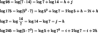\log98=\log(7\cdot14)=\log 7+\log14=h+j\\\\\log175=\log(5^2\cdot7)=\log5^2+\log7=2\log5+h=2i+h\\\\\log2=\log\dfrac{14}{7}=\log14-\log7=j-h\\\\\log245=\log(5\cdot7^2)=\log5+\log7^2=i+2\log7=i+2h