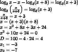 \log_3x -x-\log_3(x+8)=\log_3(x+3)\\ \log_3\left(\frac{x}{x+8}\right)=\log_3(x+3)\\ \frac x{x+8}=x+3\\ x=(x+3)(x+8)\\ x=x^2+8x+3x+24\\ x^2+10x+24=0\\ D=100-4\cdot24=4\\ x_1=-3\\ x_2=-7