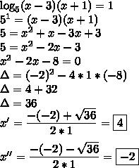 \log_5(x-3)(x+1)=1\\5^1=(x-3)(x+1)\\5=x^2+x-3x+3\\5=x^2-2x-3\\x^2-2x-8=0\\\Delta=(-2)^2-4*1*(-8)\\\Delta=4+32\\\Delta=36\\x'=\dfrac{-(-2)+ \sqrt{36} }{2*1} = \boxed{4}\\\\x''=\dfrac{-(-2)- \sqrt{36} }{2*1} = \boxed{-2}