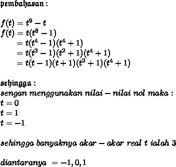 \mathfrak{pembahasan} :}\\\\f(t) = t^{9} - t\\f(t) = t(t^{8}-1)\\~~~~~~=t(t^{4}-1)(t^{4}+1)\\~~~~~~=t(t^{2}-1)(t^{2}+1)(t^{4}+1)\\~~~~~~=t(t-1)(t+1)(t^{2}+1)(t^{4}+1)\\\\\mathfrak{sehingga} :\\sengan\ menggunakan\ nilai-nilai\ nol\ maka :\\t=0\\t=1\\t=-1\\\\sehingga\ banyaknya\ akar-akar\ real\ t\ ialah\ 3\\\\ diantaranya\ = -1,0,1