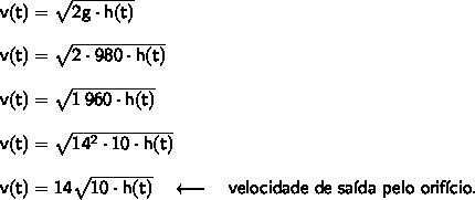 \mathsf{v(t)=\sqrt{2g\cdot h(t)}}\\\\ \mathsf{v(t)=\sqrt{2\cdot 980\cdot h(t)}}\\\\ \mathsf{v(t)=\sqrt{1\,960\cdot h(t)}}\\\\ \mathsf{v(t)=\sqrt{14^2\cdot 10\cdot h(t)}}\\\\ \mathsf{v(t)=14\sqrt{10\cdot h(t)}}\quad\longleftarrow\quad\textsf{velocidade de sa\'ida pelo orif\'icio.}