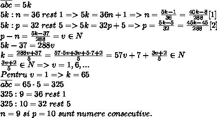 \overline{abc}=5k\\5k:n=36\ rest\ 1=>5k=36n+1=>n= \frac{5k-1}{36} = \frac{40k-8}{288}[1]\\ 5k:p=32\ rest\ 5=>5k=32p+5=>p= \frac{5k-5}{32} = \frac{45k-45}{288}[2]\\ p-n= \frac{5k-37}{288} = v\in N\\5k-37=288v\\k= \frac{288v+37}{5}  = \frac{57\cdot5v+3v+5\cdot7+2}{5} =57v+7+ \frac{3v+2}{5}\in N \\\frac{3v+2}{5}\in N=>v=1,6,...\\Pentru\ v=1=>k=65\\\overline{abc}=65\cdot5=325\\325:9=36\ rest\ 1\\325:10=32 \ rest\ 5\\n=9\ si \ p=10 \ sunt \ numere \ consecutive.\\