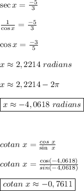 \sec x = \frac{-5}{3}\\\\ \frac{1}{\cos x}  = \frac{-5}{3}\\\\\cos x =  \frac{-3}{5}\\\\x\approx  2, 2214 \ radians\\\\x\approx 2,2214 - 2\pi\\\\\boxed{x\approx -4,0618 \ radians}\\\\\\\\cotan \ x =  \frac{cos \ x }{\sin \ x} \\\\cotan \ x=  \frac{\cos(-4,0618)}{sin (-4,0618)}\\\\\boxed{cotan \ x\approx-0,7611  }
