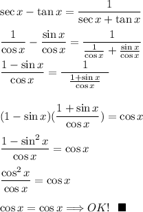 \sec x-\tan x=\dfrac{1}{\sec x+\tan x}\\\\\dfrac{1}{\cos x}-\dfrac{\sin x}{\cos x}=\dfrac{1}{\frac{1}{\cos x}+\frac{\sin x}{\cos x}}\\\\\dfrac{1-\sin x}{\cos x}=\dfrac{1}{~~\frac{1+\sin x}{\cos x}~~}\\\\\\(1-\sin x)(\dfrac{1+\sin x}{\cos x})=\cos x\\\\\dfrac{1-\sin^2x}{\cos x}=\cos x\\\\\dfrac{\cos^2x}{\cos x}=\cos x\\\\\cos x=\cos x\Longrightarrow OK!~~\blacksquare