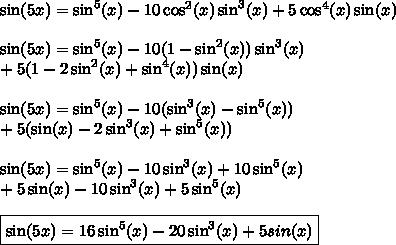 \sin(5x)=\sin^5(x)-10\cos^2(x)\sin^3(x)+5\cos^4(x)\sin(x)\\\\\sin(5x)=\sin^5(x)-10(1-\sin^2(x))\sin^3(x)\\+5(1-2\sin^2(x)+\sin^4(x))\sin(x)\\\\\sin(5x)=\sin^5(x)-10(\sin^3(x)-\sin^5(x))\\+5(\sin(x)-2\sin^3(x)+\sin^5(x))\\\\\sin(5x)=\sin^5(x)-10\sin^3(x)+10\sin^5(x)\\+5\sin(x)-10\sin^3(x)+5\sin^5(x)\\\\\boxed{\sin(5x)=16\sin^5(x)-20\sin^3(x)+5sin(x)}