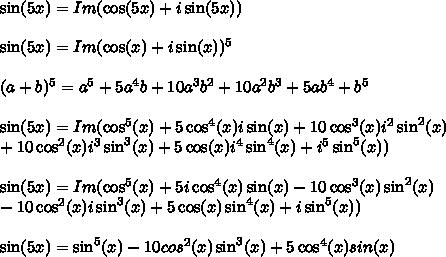 \sin(5x)=Im(\cos(5x)+i\sin(5x))\\\\\sin(5x)=Im(\cos(x)+i\sin(x))^5\\\\(a+b)^5=a^5+5a^4b+10a^3b^2+10a^2b^3+5ab^4+b^5\\\\\sin(5x)=Im(\cos^5(x)+5\cos^4(x)i\sin(x)+10\cos^3(x)i^2\sin^2(x)\\+10\cos^2(x)i^3\sin^3(x)+5\cos(x)i^4\sin^4(x)+i^5\sin^5(x))\\\\\sin(5x)=Im(\cos^5(x)+5i\cos^4(x)\sin(x)-10\cos^3(x)\sin^2(x)\\-10\cos^2(x)i\sin^3(x)+5\cos(x)\sin^4(x)+i\sin^5(x))\\\\\sin(5x)=\sin^5(x)-10cos^2(x)\sin^3(x)+5\cos^4(x)sin(x)
