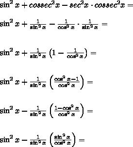 \sin^2x+cossec^2x-sec^2x\cdot cossec^2x=\\\\\sin^2x+\frac{1}{\sin^2x}-\frac{1}{\cos^2x}\cdot\frac{1}{\sin^2x}=\\\\\\\sin^2x+\frac{1}{\sin^2x}\left (1-\frac{1}{\cos^2x}\right )=\\\\\\\sin^2x+\frac{1}{\sin^2x}\left (\frac{\cos^2x-1}{\cos^2x}\right )=\\\\\\\sin^2x-\frac{1}{\sin^2x}\left (\frac{1-\cos^2x}{\cos^2x}\right )=\\\\\\\sin^2x-\frac{1}{\sin^2x}\left (\frac{\sin^2x}{\cos^2x}\right )=