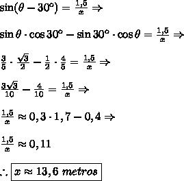 \sin (\theta-30\º) = \frac{1,5}{x}\Rightarrow \\\\ \sin\theta\cdot\cos30\º - \sin30\º\cdot\cos\theta = \frac{1,5}{x}\Rightarrow \\\\ \frac35\cdot\frac{\sqrt3}2 - \frac12\cdot\frac45 = \frac{1,5}{x}\Rightarrow \\\\ \frac{3\sqrt3}{10}-\frac{4}{10}=\frac{1,5}{x}\Rightarrow \\\\ \frac{1,5}{x}\approx0,3\cdot1,7 - 0,4 \Rightarrow \\\\ \frac{1,5}x\approx 0,11 \\\\ \therefore\boxed{{x\approx13,6\ metros}}