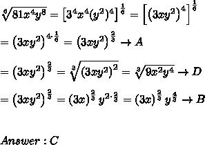 \sqrt[6]{81x^4y^8}=\left[3^4x^4(y^2)^4\right]^\frac{1}{6}=\left[\left(3xy^2\right)^4\right]^\frac{1}{6}\\\\=\left(3xy^2\right)^{4\cdot\frac{1}{6}}=\left(3xy^2\right)^\frac{2}{3}\to A\\\\=\left(3xy^2\right)^\frac{2}{3}=\sqrt[3]{\left(3xy^2\right)^2}=\sqrt[3]{9x^2y^4}\to D\\\\=\left(3xy^2\right)^\frac{2}{3}=\left(3x\right)^\frac{2}{3}y^{2\cdot\frac{2}{3}}=\left(3x\right)^\frac{2}{3}y^\frac{4}{3}\to B\\\\\\Answer:C