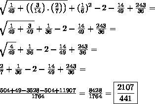 \sqrt{\frac{1}{49}+\left ( \left (\frac{3}{14} \right ). \left (\frac{2}{7} \right ) \right )}+(\frac{1}{6})^2-2-\frac{14}{49}+\frac{243}{36}}=  \\\\\sqrt{\frac{1}{49}+\frac{3}{49}}+\frac{1}{36}-2-\frac{14}{49}+\frac{243}{36}= \\\\\sqrt{\frac{4}{49}}+\frac{1}{36}-2-\frac{14}{49}+\frac{243}{36}= \\\\\frac{2}{7}+\frac{1}{36}-2-\frac{14}{49}+\frac{243}{36}= \\\\\frac{504+49-3528-504+11907}{1764}=\frac{8428}{1764}=\boxed{\frac{2107}{441}}