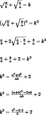 \sqrt{\frac{a}{b}}+\sqrt{\frac{b}{a}}=k\\\\\\(\sqrt{\frac{a}{b}}+\sqrt{\frac{b}{a}})^2=k^2\\\\\\\frac{a}{b}+2\sqrt{\frac{a}{b}\cdot\frac{b}{a}}+\frac{b}{a}=k^2\\\\\\\frac{a}{b}+\frac{b}{a}+2=k^2\\\\\\k^2=\frac{a^2+b^2}{ab}+2\\\\\\k^2=\frac{(a+b)^2-2ab}{ab}+2\\\\\\k^2=\frac{4^2-2\cdot2}{2}+2